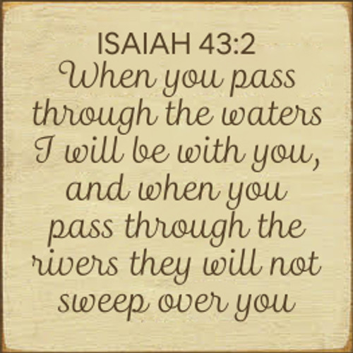 7x7 Cream board with Brown text  ISAIAH 43:2 When you pass through the waters I will be with you, and when you pass through the rivers they will not sweep over you