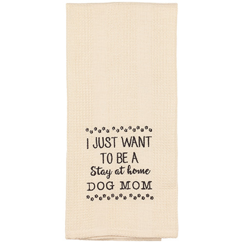 I Just Want To Be A Stay At Home Dog Mom - Embroidered Waffle Weave Dish Towel