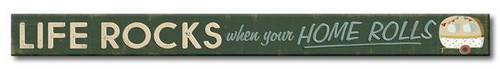 Life Rocks When Your Home Rolls - Skinny Wood Sign - 16in.
