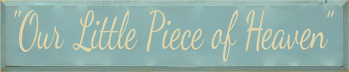10x48 Sea Blue board with Cream text  Our Little Piece Of Heaven