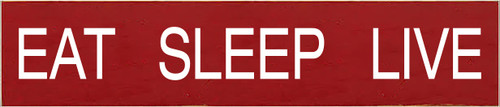 3x14 Red board with White text  EAT SLEEP LIVE
