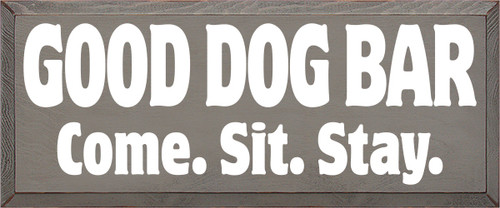 10x24 Anchor Gray board with White text  Good Dog Bar Come Sit Stay