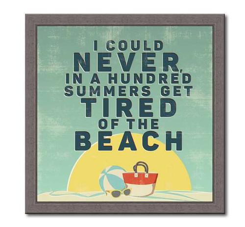 I Could Never In A Hundred Summers Get Tired Of The Beach - Wood Framed Sign 12X12