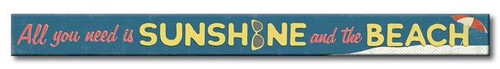 All You Need Is Sunshine And The Beach - Skinny Wood Sign - 16in.