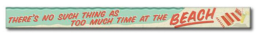 There's No Such Thing As Too Much Time At The Beach - Skinny Wood Sign - 16in.