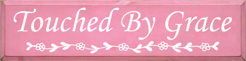 9x36 Pink board with White text  Touched By Grace