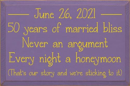 12x18 Purple board with Sunflower text  June 26, 2021 50 years of married bliss Never an argument Every night a honeymoon (That's our story and we're sticking to it)