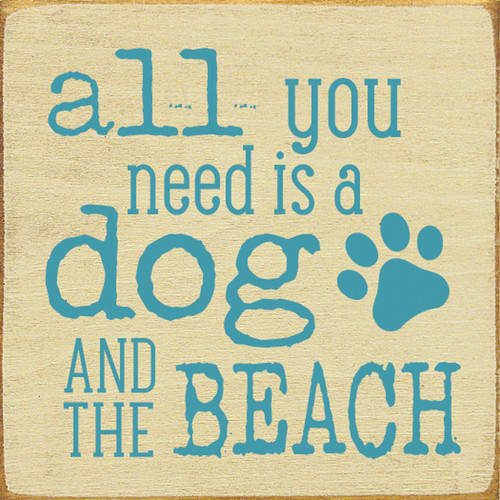 All You Need Is A Dog And The Beach - Wood Sign 7x7