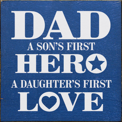 Dad - A Son's First Hero, A Daughter's First Love - Wood Sign 7x7