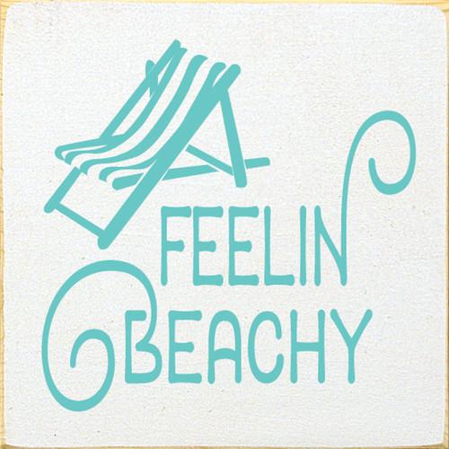 Feelin' Beachy - Wood Sign 7x7