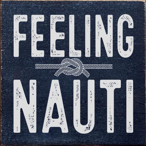 Feeling Nauti - Wood Sign 7x7