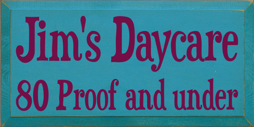 9x18 Turquoise board with Raspberry text  Jim's Daycare 80 Proof and under
