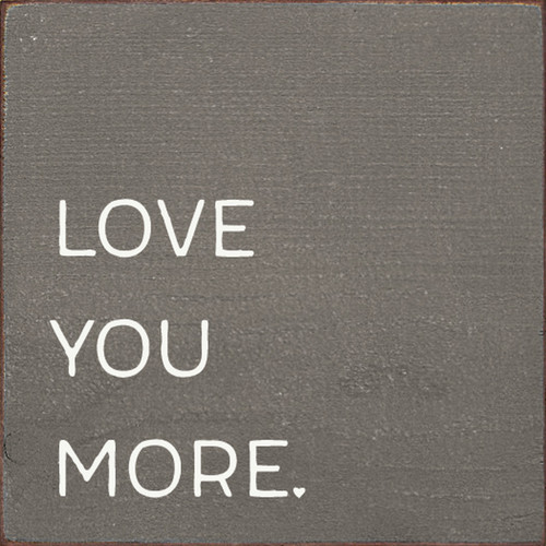 Love You More - Wood Sign 7x7