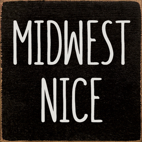 Midwest Nice - Wood Sign 7x7