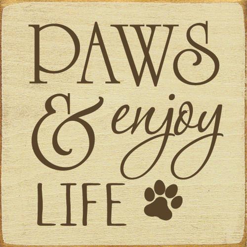 Paws & Enjoy Life - Wood Sign 7x7