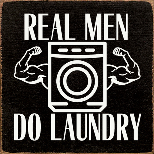 Real Men Do Laundry - Wood Sign 7x7