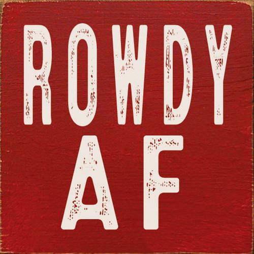 Rowdy AF - Wood Sign 7x7