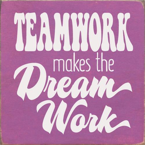 Teamwork Makes The Dream Work - Wood Sign 7x7