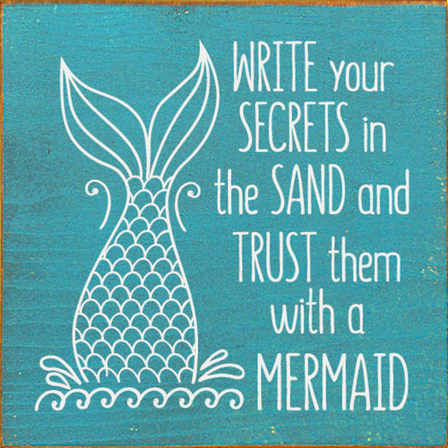 Write Your Secrets In The Sand And Trust Them With A Mermaid - Wood Sign 7x7