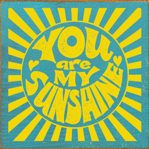 You Are My Sunshine with Sunburst - Wood Sign 7x7