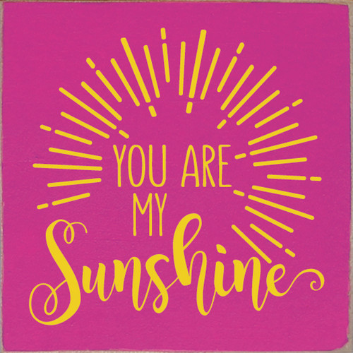 You Are My Sunshine - Wood Sign 7x7