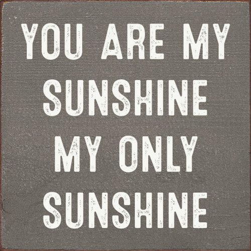 You Are My Sunshine - Simple Style - Wood Sign 7x7