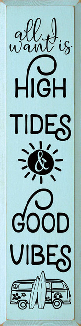 All I Want Is High Tides And Good Vibes - Large Wood Sign 9x36