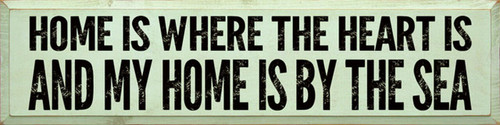 Home Is Where The Heart Is, And My Home Is By The Sea - Large Wood Sign 9x36