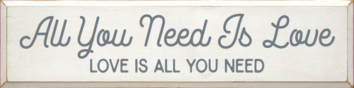 All You Need Is Love - Love Is All You Need - Large Wood Sign 9x36