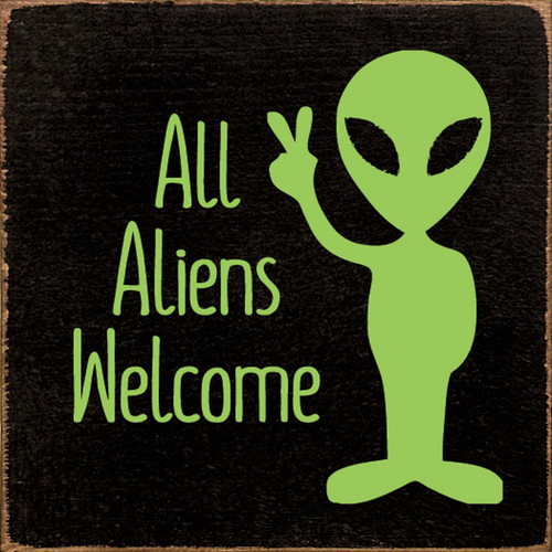 All Aliens Welcome Wood Sign 7x7