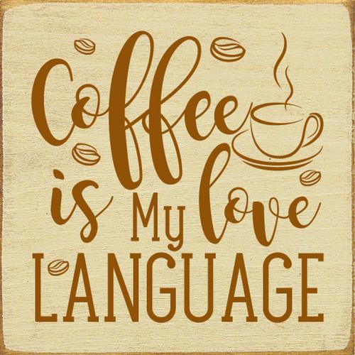 Coffee Is My Love Language Wood Sign 7x7