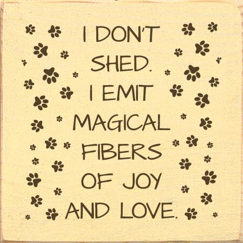 I Don't Shed. I Emit Magical Fibers Of Joy And Love. Wood Sign 7x7