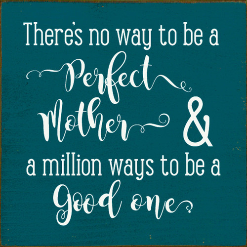 There's No Way To Be A Perfect Mother & A Million Ways To Be A Good One Wood Sign 7x7