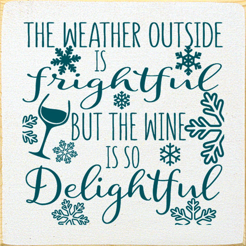 The Weather Outside Is Frightful, But The Wine Is So Delightful Wood Sign 7x7