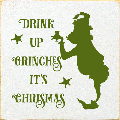 Drink Up Grinches It's Christmas Wood Sign 7x7