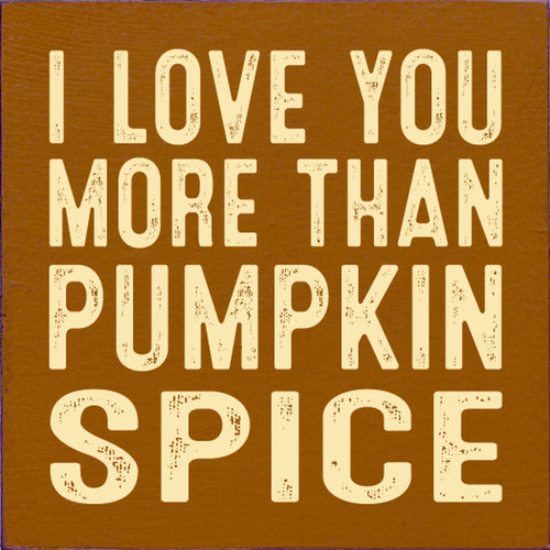 I Love You More Than Pumpkin Spice Wood Sign 7x7