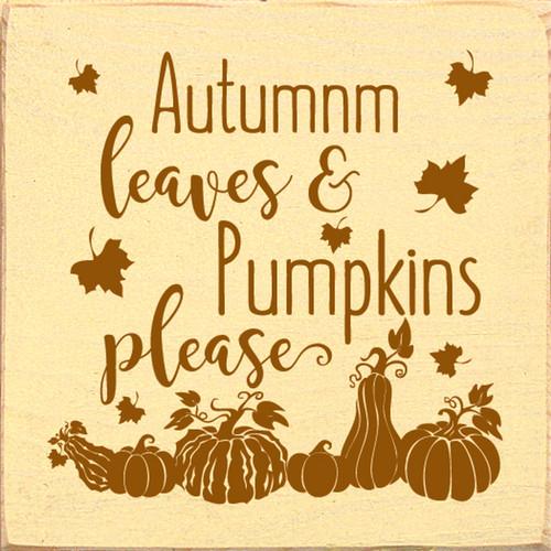 Autumn Leaves & Pumpkins Please! Wood Sign 7x7