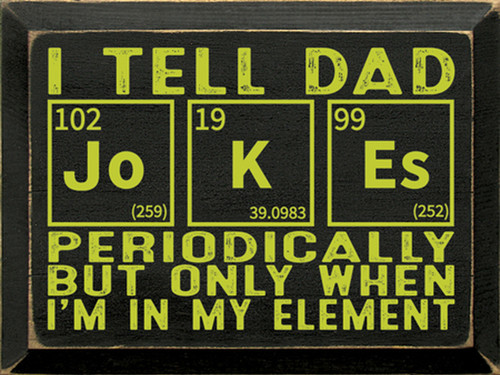 I Tell Dad Jokes Periodically, But Only When I'm In My Element - Wooden Sign