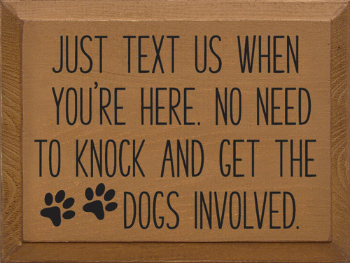 Just Text Us When You're Here. No Need To Knock And Get The Dogs Involved - Wooden Sign