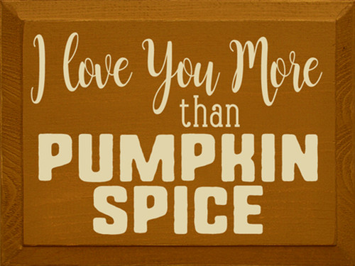 I Love You More Than Pumpkin Spice - Wooden Sign