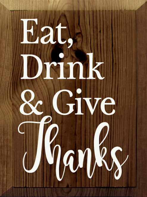 Eat, Drink & Give Thanks - Wooden Sign