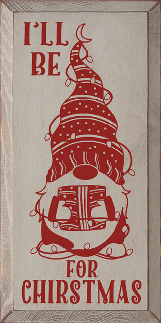 I'll Be Gnome For Christmas - Wood Sign 9x18