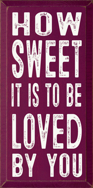 How Sweet It Is To Be Loved By You - Wood Sign 9x18
