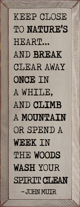 Keep Close To Nature's Heart And Break Clear Away Once In A While, And Climb A Mountain Or Spend A Week In The Woods. Wash Your Spirit Clean. - John Muir Wood Sign