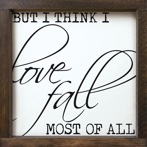 But I Think I Love Fall Most Of All - Wood Framed Sign