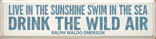 Live In The Sunshine, Swim In The Sea, Drink The Wild Air. - Ralph Waldo Emerson Wood Sign