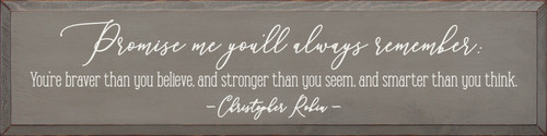 Promise me you'll always remember: You're braver than you believe, and stronger than you seem, and smarter than you think. - Christopher Robin Wood Sign