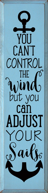 You Can't Control The Wind, But You Can Adjust Your Sails - Large Wood Sign 9x36