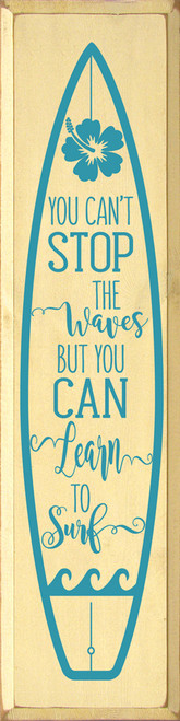 You Can't Stop The Waves - But You Can Learn To Surf - Large Wood Sign 9x36