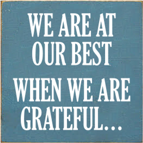 7x7 Williamsburg Blue board with White text  WE ARE AT OUR BEST WHEN WE ARE GRATEFUL